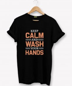 Keep Calm And Wash Your Hands Covid-19 T-Shirt PU27