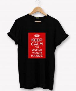 Keep Calm - Wash Your Hands T-Shirt PU27