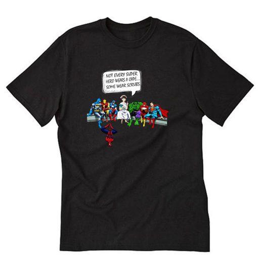 Nurse and Superheroes – Not Every Super hero wears a cape some wear scrubs T-Shirt PU27