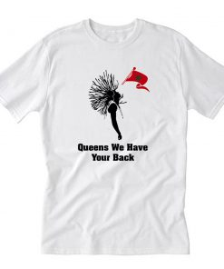 Queens We Have Your Back T-Shirt PU27