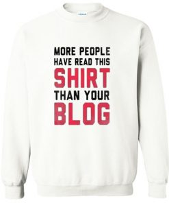 More People Have Read This Shirt Than Your Blog Sweatshirt PU27