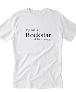 My Cat Is Rockstar And I'm A Manager T-Shirt PU27