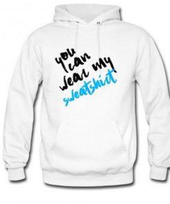 You Can Wear My Sweatshirt Hoodie PU27